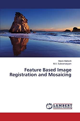 Feature Based Image Registration and Mosaicing: Mahesh, Maski /