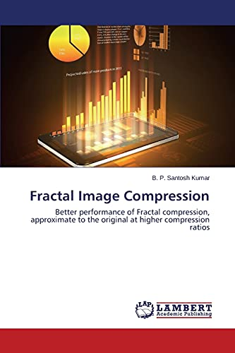 9783659757662: Fractal Image Compression: Better performance of Fractal compression, approximate to the original at higher compression ratios
