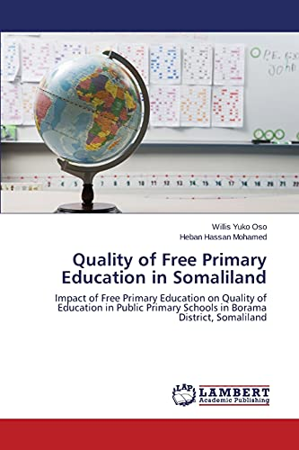 9783659757785: Quality of Free Primary Education in Somaliland: Impact of Free Primary Education on Quality of Education in Public Primary Schools in Borama District, Somaliland