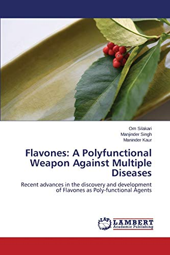 Flavones: A Polyfunctional Weapon Against Multiple Diseases: Silakari Om, Singh