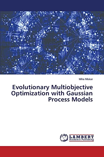 9783659759352: Evolutionary Multiobjective Optimization with Gaussian Process Models