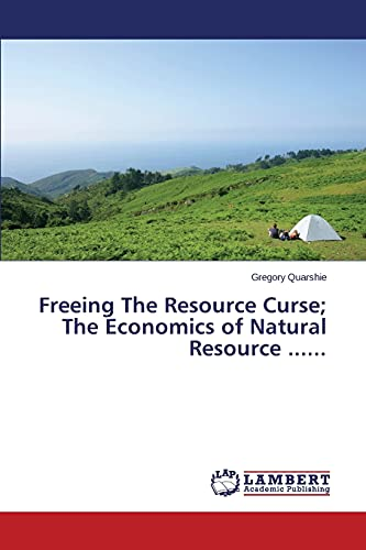 9783659760549: Freeing The Resource Curse; The Economics of Natural Resource ......