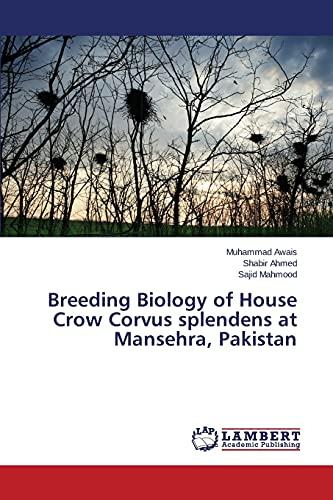 Breeding Biology of House Crow Corvus splendens: Awais Muhammad