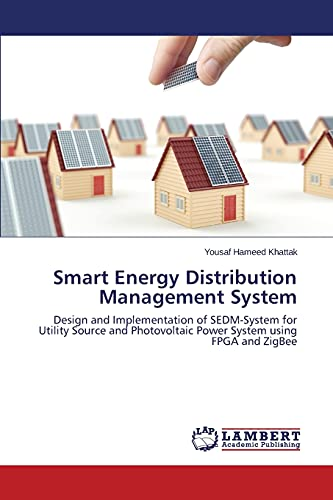 9783659761904: Smart Energy Distribution Management System: Design and Implementation of SEDM-System for Utility Source and Photovoltaic Power System using FPGA and ZigBee