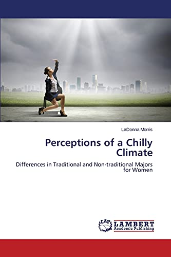 9783659765049: Perceptions of a Chilly Climate: Differences in Traditional and Non-traditional Majors for Women