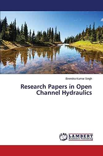 Research Papers in Open Channel Hydraulics: Singh Birendra Kumar