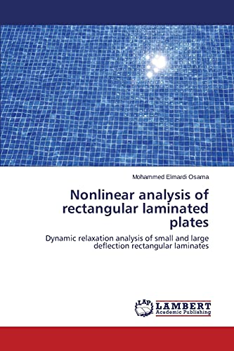 9783659767876: Nonlinear analysis of rectangular laminated plates: Dynamic relaxation analysis of small and large deflection rectangular laminates