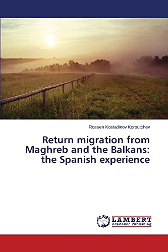 9783659768927: Return migration from Maghreb and the Balkans: the Spanish experience