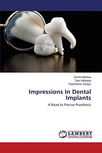 Impressions In Dental Implants: A Road to Precise Prosthesis: Rajashekar Sangur; Srishti Madhav; ...