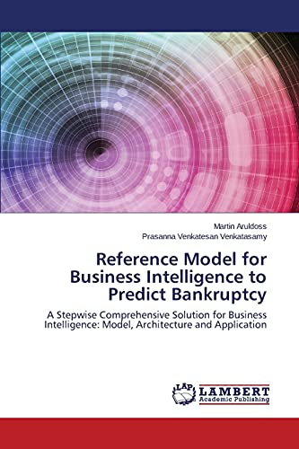 9783659773150: Reference Model for Business Intelligence to Predict Bankruptcy: A Stepwise Comprehensive Solution for Business Intelligence: Model, Architecture and Application