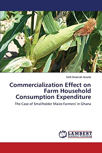 9783659779527: Commercialization Effect on Farm Household Consumption Expenditure: The Case of Smallholder Maize Farmers' in Ghana