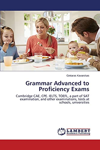 9783659779664: Grammar Advanced to Proficiency Exams: Cambridge CAE, CPE. IELTS, TOEFL, a part of SAT examination, and other examinations, tests at schools, universities