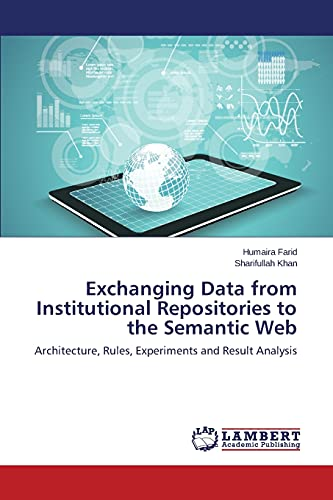9783659780271: Exchanging Data from Institutional Repositories to the Semantic Web: Architecture, Rules, Experiments and Result Analysis