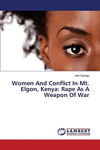 9783659781322: Women And Conflict In Mt. Elgon, Kenya: Rape As A Weapon Of War