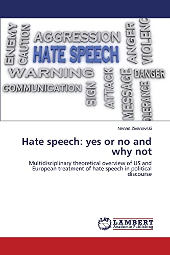 9783659781483: Hate speech: yes or no and why not: Multidisciplinary theoretical overview of US and European treatment of hate speech in political discourse