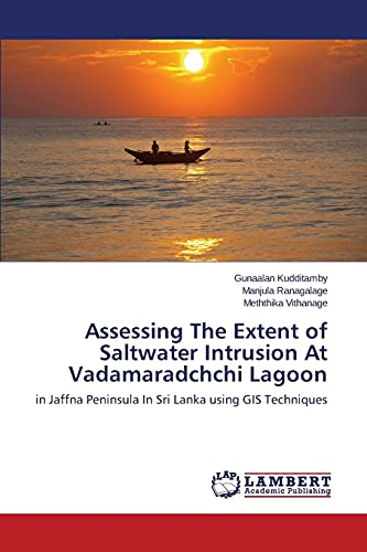 9783659781957: Assessing The Extent of Saltwater Intrusion At Vadamaradchchi Lagoon: in Jaffna Peninsula In Sri Lanka using GIS Techniques