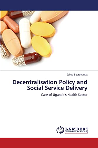 9783659782497: Decentralisation Policy and Social Service Delivery: Case of Uganda's Health Sector