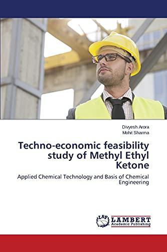 Techno-Economic Feasibility Study of Methyl Ethyl Ketone: Arora Divyesh (author)
