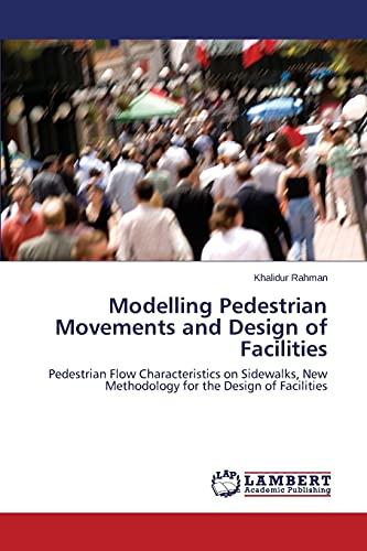 9783659785566: Modelling Pedestrian Movements and Design of Facilities: Pedestrian Flow Characteristics on Sidewalks, New Methodology for the Design of Facilities