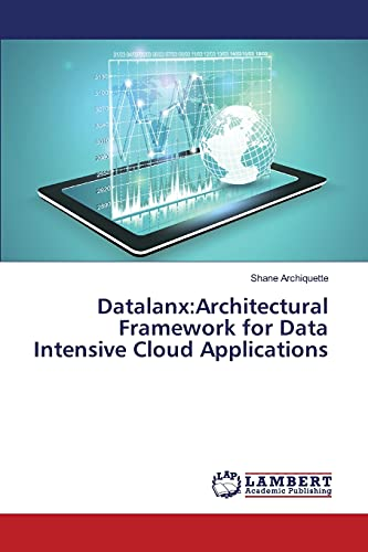 Datalanx:Architectural Framework for Data Intensive Cloud Applications: Shane Archiquette