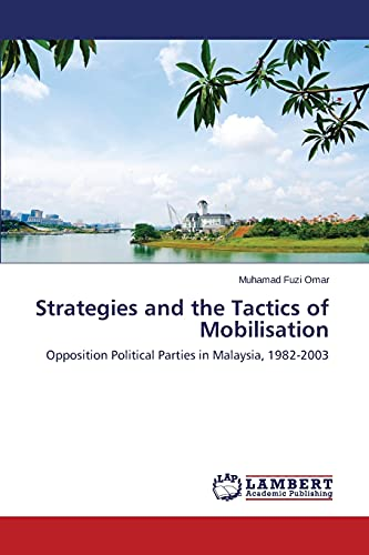 9783659789885: Strategies and the Tactics of Mobilisation: Opposition Political Parties in Malaysia, 1982-2003