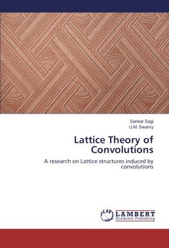 Lattice Theory of Convolutions: A research on: Sankar Sagi, U.