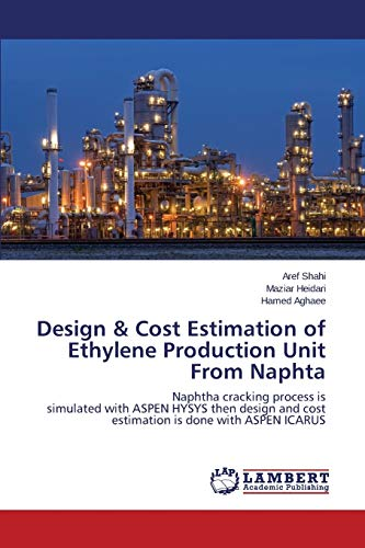 9783659791437: Design & Cost Estimation of Ethylene Production Unit From Naphta: Naphtha cracking process is simulated with ASPEN HYSYS then design and cost estimation is done with ASPEN ICARUS