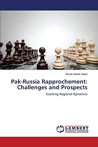 9783659791604: Pak-Russia Rapprochement: Challenges and Prospects: Evolving Regional Dynamics