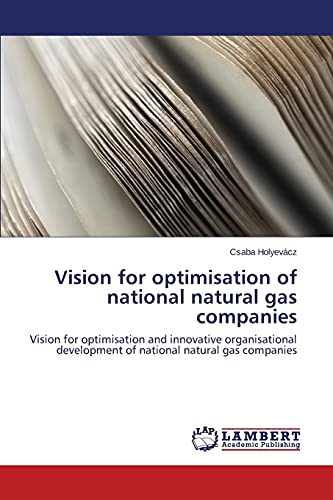 9783659792120: Vision for optimisation of national natural gas companies: Vision for optimisation and innovative organisational development of national natural gas companies