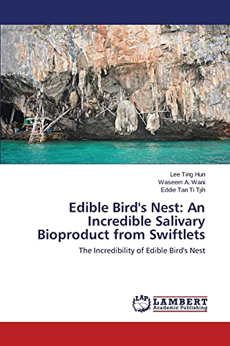 9783659792557: Edible Bird's Nest: An Incredible Salivary Bioproduct from Swiftlets: The Incredibility of Edible Bird's Nest