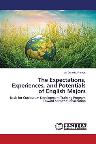 9783659792694: The Expectations, Experiences, and Potentials of English Majors: Basis for Curriculum Development Training Program Toward Korea's Globalization