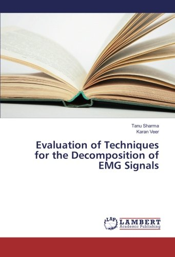 Evaluation of Techniques for the Decomposition of EMG Signals (Paperback): Tanu Sharma, Karan Veer