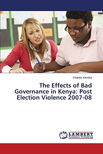 9783659797279: The Effects of Bad Governance in Kenya: Post Election Violence 2007-08