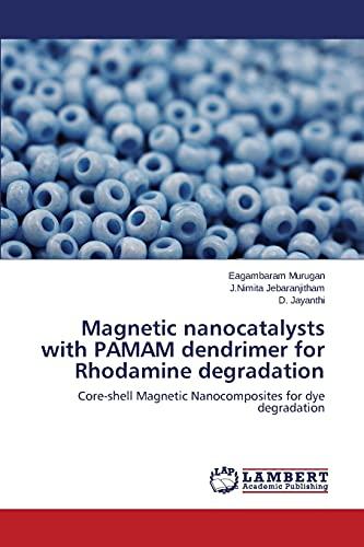 9783659797347: Magnetic nanocatalysts with PAMAM dendrimer for Rhodamine degradation: Core-shell Magnetic Nanocomposites for dye degradation