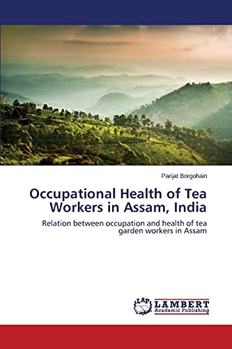 Occupational Health of Tea Workers in Assam, India: Parijat Borgohain