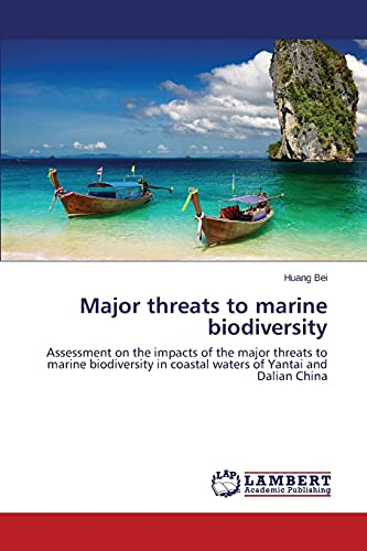 Major threats to marine biodiversity: Bei, Huang