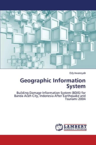 9783659800962: Geographic Information System: Building Damage Information System (BDIS) for Banda Aceh City, Indonesia After Earthquake and Tsunami 2004