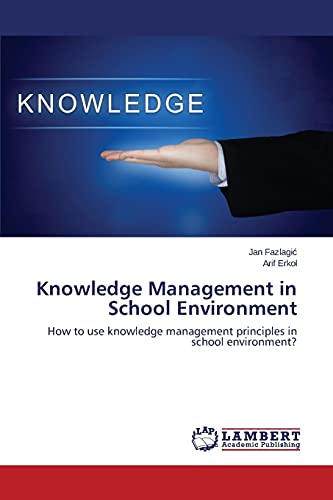 9783659804137: Knowledge Management in School Environment: How to use knowledge management principles in school environment?