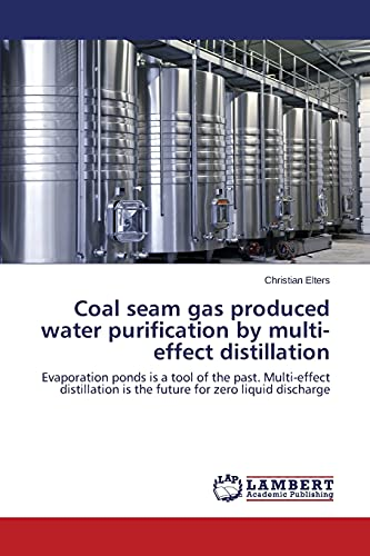 9783659806476: Coal seam gas produced water purification by multi-effect distillation: Evaporation ponds is a tool of the past. Multi-effect distillation is the future for zero liquid discharge