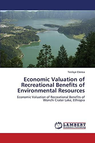 9783659806742: Economic Valuation of Recreational Benefits of Environmental Resources: Economic Valuation of Recreational Benefits of Wonchi Crater Lake, Ethiopia