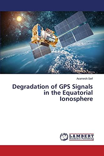 9783659807220: Degradation of GPS Signals in the Equatorial Ionosphere