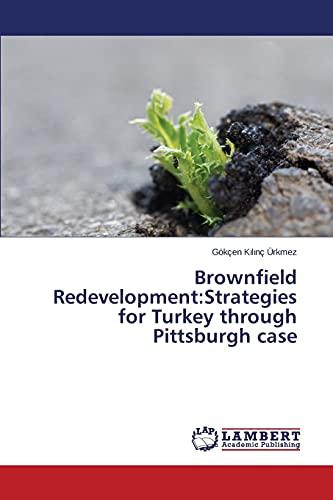 9783659807770: Brownfield Redevelopment: Strategies for Turkey through Pittsburgh case