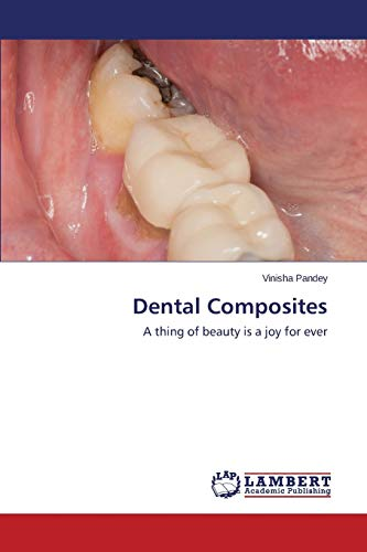 9783659807817: Dental Composites: A thing of beauty is a joy for ever