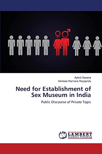 9783659808609: Need for Establishment of Sex Museum in India: Public Discourse of Private Topic