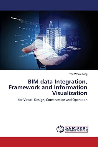 9783659808937: BIM data Integration, Framework and Information Visualization: for Virtual Design, Construction and Operation