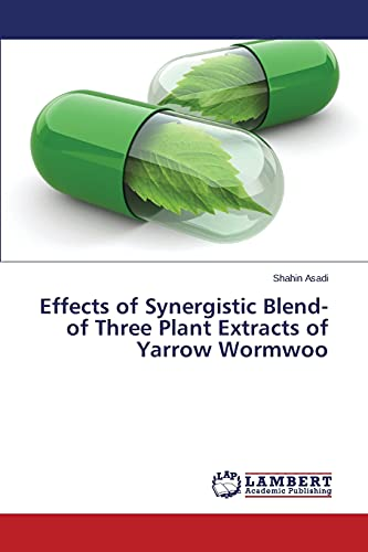 9783659809316: Effects of Synergistic Blend-of Three Plant Extracts of Yarrow Wormwoo