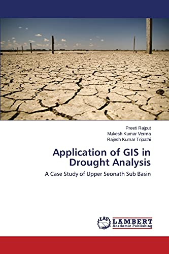 9783659812866: Application of GIS in Drought Analysis: A Case Study of Upper Seonath Sub Basin