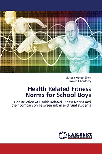 9783659818387: Health Related Fitness Norms for School Boys: Construction of Health Related Fitness Norms and their comparison between urban and rural students