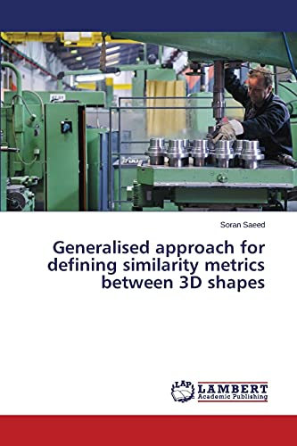 Generalised approach for defining similarity metrics between 3D shapes: Soran Saeed