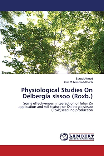 9783659821684: Physiological Studies On Delbergia sissoo (Roxb.): Some effectiveness, inteeraction of foliar Zn application and soil texture on Dalbergia sissoo (Roxb)seedling production